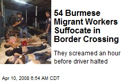 54 Burmese Migrant Workers Suffocate in Border Crossing