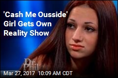 'Cash Me Ousside' Girl Gets Own Reality Show