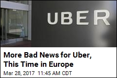 More Bad News for Uber, This Time in Europe