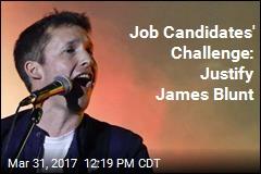 Job Candidates' Challenge: Justify James Blunt