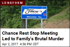 Chance Rest Stop Meeting Led to Family's Brutal Murder
