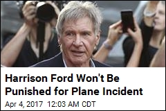 Harrison Ford Won't Be Punished for Plane Incident