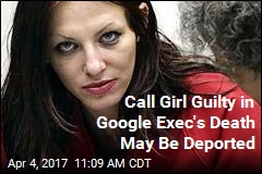 Call Girl Guilty in Google Exec's Death May Be Deported