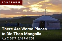 There Are Worse Places to Die Than Mongolia