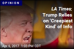LA Times : Trump Relies on 'Creepiest Kind' of Info