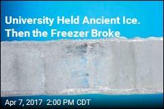 University Held Ancient Ice. Then the Freezer Broke