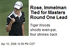 Rose, Immelman Tied for Masters Round One Lead