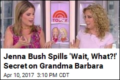 Jenna Bush Spills 'Wait, What?!' Secret on Grandma Barbara