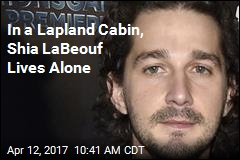 Shia LaBeouf Living Alone in Cabin for Month