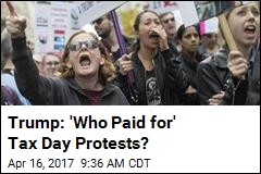 Trump: 'Who Paid for' Tax Day Protests?