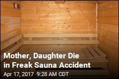 Mother, Daughter Die in Freak Sauna Accident