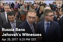 Russian Supreme Court Bans Jehovah's Witnesses