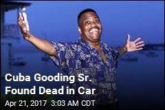 Cuba Gooding Sr. Found Dead in Car