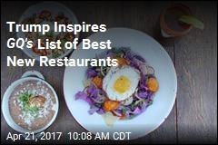 Trump Inspires GQ's List of Best New Restaurants