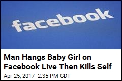 Man Hangs Baby Girl on Facebook Live Then Kills Self