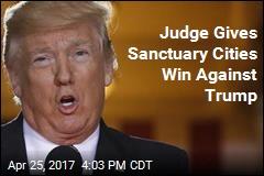 Judge Blocks Trump Order on Sanctuary City Funding