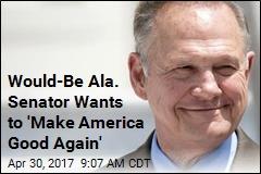 Would-Be Ala. Senator Wants to 'Make America Good Again'