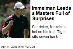 Immelman Leads a Masters Full of Surprises