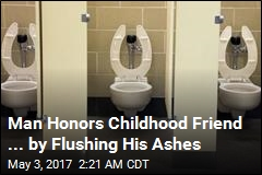 Man Honors Childhood Friend ... by Flushing His Ashes