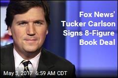 Fox News' Tucker Carlson Signs 8-Figure Book Deal
