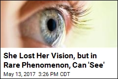 She Lost Her Vision, but in Rare Phenomenon, Can 'See'