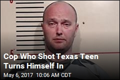 Cop Who Shot Texas Teen Turns Himself In