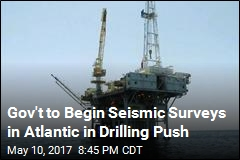 Gov't to Begin Seismic Surveys in Atlantic in Drilling Push