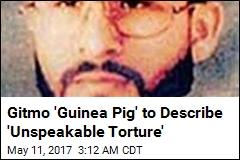 Gitmo Detainee to Describe 'Unspeakable Torture'