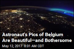 Astronaut's Pics of Belgium Are Beautiful—and Bothersome