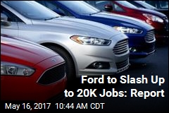 Ford to Slash Up to 10% of Workforce: Report