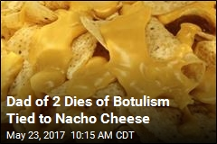 Man Dies of Botulism Tied to Nacho Cheese