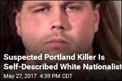 Suspected Portland Killer Is Self-Described White Nationalist