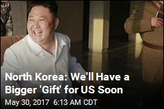 North Korea: We'll Have a Bigger 'Gift' for US Soon