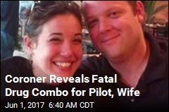 Coroner Reveals Fatal Drug Combo for Pilot, Wife
