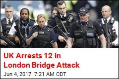 UK Arrests 12 in London Bridge Attack