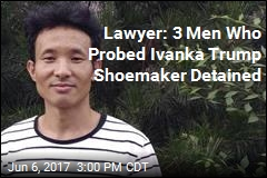 Lawyer: 3 Men Who Probed Ivanka Trump Shoemaker Detained