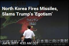 North Korea Fires Missiles, Slams Trump's 'Egotism'