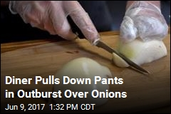 Diner Pulls Down Pants in Outburst Over Onions
