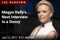 Megyn Kelly's Next Interview Is a Doozy