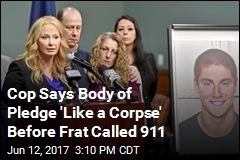 Cop Says Body of Pledge 'Like a Corpse' Before Frat Called 911