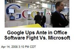 Google Ups Ante in Office Software Fight Vs. Microsoft