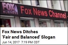 It's Official: Fox News No Longer 'Fair and Balanced'