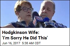 Hodgkinson Wife: 'I'm Sorry He Did This'