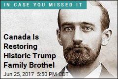 Canada Is Restoring Historic Trump Family Brothel