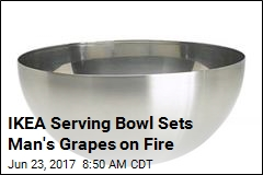 IKEA Serving Bowl Sets Man's Grapes on Fire