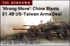 'Wrong Move': China Blasts $1.4B US-Taiwan Arms Deal