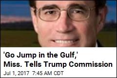 'Go Jump in the Gulf,' Miss. Tells Trump Commission