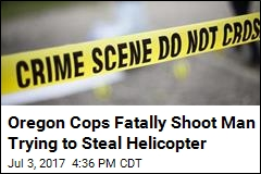 Oregon Cops Fatally Shoot Man Trying to Steal Helicopter