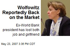 Wolfowitz Reportedly Back on the Market