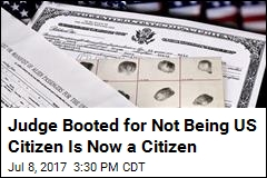 Judge Booted for Not Being US Citizen Is Now a Citizen
